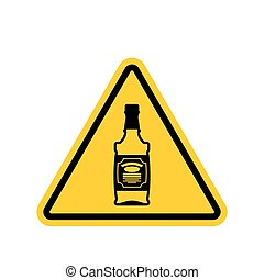 Attention alcohol. Bottle of whiskey on yellow triangle....