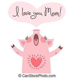 Greeting card for mom with cute piglet. Sweet pig declaration of love.