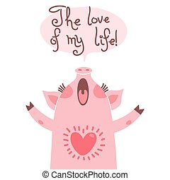 Greeting card with cute piglet. Sweet pig declaration the love of my life.