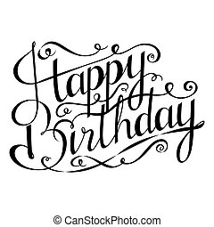 Happy birthday inscription. Greeting card with calligraphy....