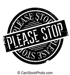 Please Stop rubber stamp. Grunge design with dust scratches....