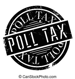 Poll Tax rubber stamp. Grunge design with dust scratches....