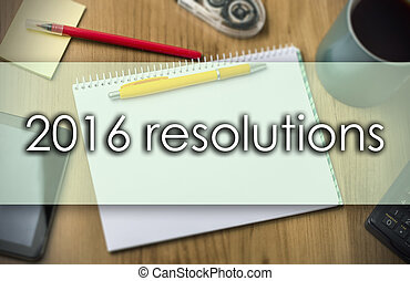 2016 resolutions - business concept with text - 2016...