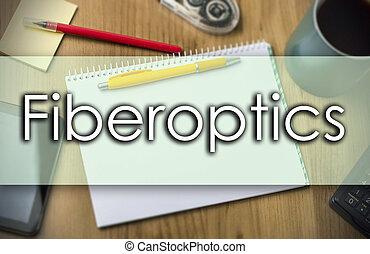 Fiberoptics - business concept with text - Fiberoptics -...