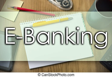 E-Banking - business concept with text - E-Banking -...