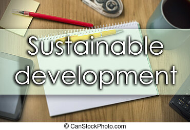 Sustainable development - business concept with text -...