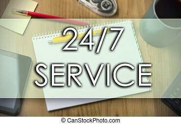 24/7 SERVICE - business concept with text - 24/7 SERVICE -...