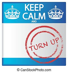 Keep Calm And Turn Up Badge - A keep calm and turn up badge...