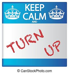 Keep Calm And Turn Up Sticker - A keep calm and turn up...