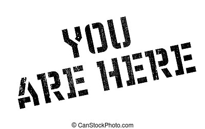 You Are Here rubber stamp. Grunge design with dust...