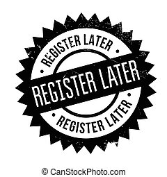 Register Later rubber stamp. Grunge design with dust...