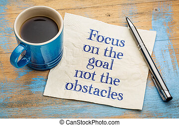 Focus on the goal, not obstacles - handwriting on a napkin...