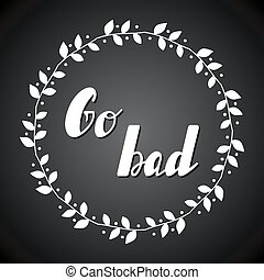 Go bad lettering. - Hand written lettering Go bad made in...