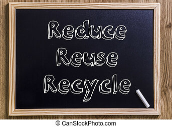 Reduce Reuse Recycle - New chalkboard with 3D outlined text...