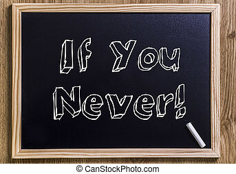 If You Never! - New chalkboard with 3D outlined text