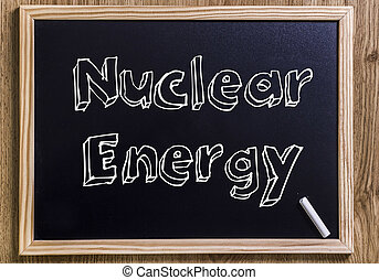 Nuclear Energy - New chalkboard with 3D outlined text - on...