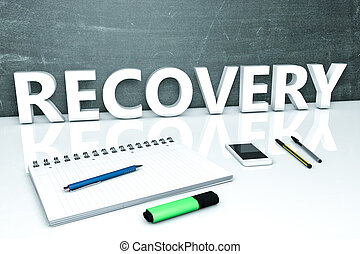 Recovery - text concept with chalkboard, notebook, pens and...
