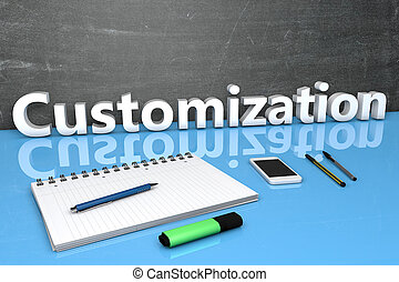 Customization - text concept with chalkboard, notebook, pens...