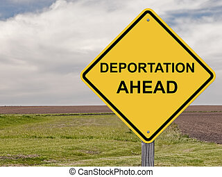 Caution - Deportation Ahead - Caution Sign - Deportation...