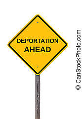 Caution Sign - Deportation Ahead - Caution Sign Isolated On...