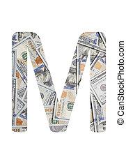 Alphabetic letter M. Dollars background over white.