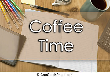 Coffee Time - business concept with text