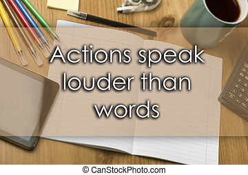 Actions speak louder than words - business concept with text...