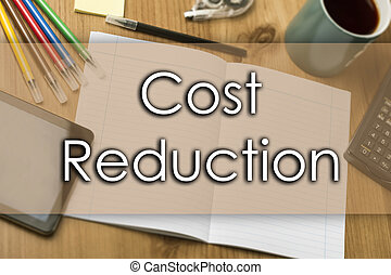 Cost Reduction - business concept with text