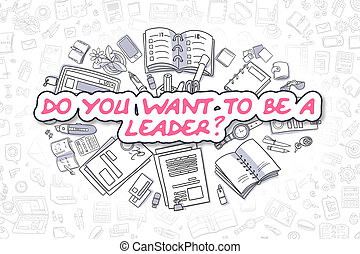 Do You Want To Be A Leader - Business Concept. - Magenta...