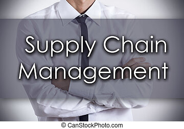 Supply Chain Management SCM - Young businessman with text -...