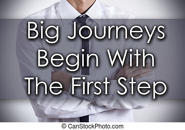 Big Journeys Begin With The First Step - Young businessman with text - business concept
