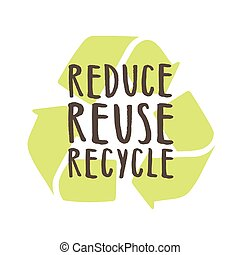 Reduce, reuse, recycle. - Reduce reuse recycle. Vector hand...
