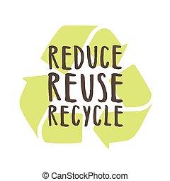 Reduce, reuse, recycle. - Reduce reuse recycle. Vector hand...