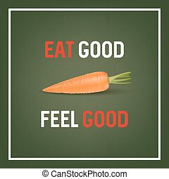 Eat good feel good - background with quote and realistic...