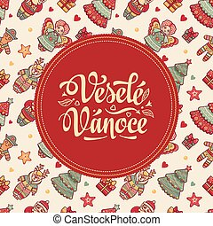 Vesele Vanoce. Xmas card on Czech language. Warm wishes for...