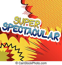 Super Spectacular - Comic book style word.