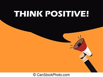 Hand holding megaphone to speech - Think positive