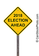 Caution Sign - 2018 Election Ahead - Caution Sign Isolated...