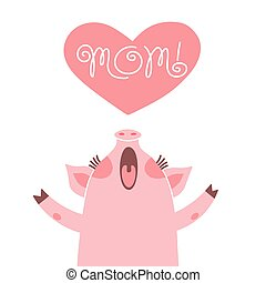 Greeting card for mom with cute piglet. Sweet pig congratulates mother.