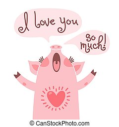Greeting card with cute piglet. Sweet pig declaration I love you so much.