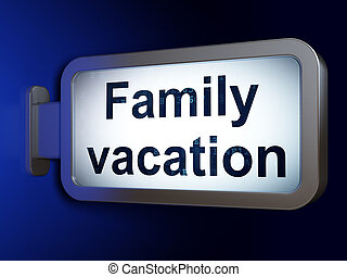 Vacation concept: Family Vacation on billboard background -...