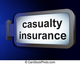 Insurance concept: Casualty Insurance on billboard...