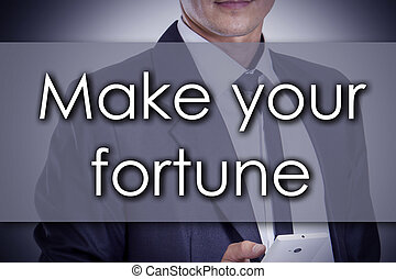 Make your fortune - Young businessman with text - business concept