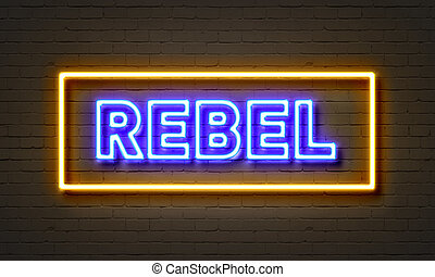 Rebel neon sign on brick wall background. - Rebel neon sign...
