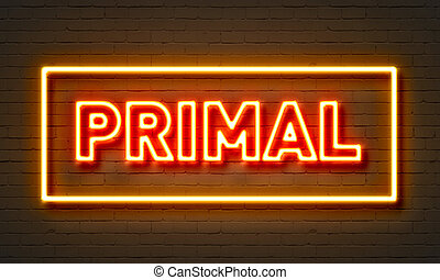 Primal neon sign on brick wall background. - Primal neon...