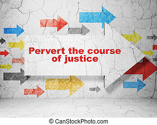 Law concept: arrow with Pervert the course Of Justice on...