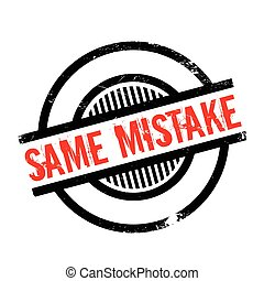 Same Mistake rubber stamp. Grunge design with dust...