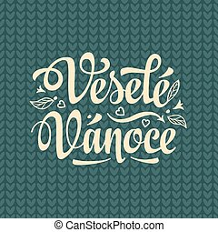 Vesele vanoce. Lettering text for greeting cards. Xmas in...