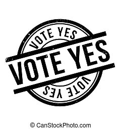 Vote Yes rubber stamp. Grunge design with dust scratches....
