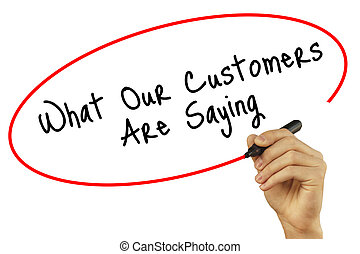 Man Hand writing What Our Customers Are Saying with black...